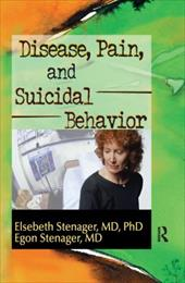 Disease, Pain, and Suicidal Behavior - Stenager, Elsebeth / Stenager, Egon