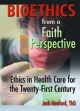 Bioethics from a Faith Perspective - Jack T. Hanford; Harold G. Koenig