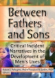 Between Fathers and Sons - Robert J. Pellegrini; Theodore R. Sarbin