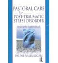Pastoral Care for Post-Traumatic Stress Disorder - Dalene C. Fuller Rogers
