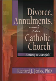 Divorce, Annulments and the Catholic Church: Healing or Hurtful? - Craig Everett
