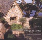 Cottages by the Sea: The Handmade Homes of Carmel, America's First Artist Community - Paul, Linda Leigh / Kurzaj, Radek