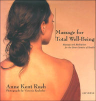 Massage for Total Well-Being: Massage and Meditation for the Seven Centers of Health - Anne Kent Rush