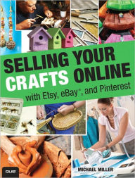 Selling Your Crafts Online: With Etsy, eBay, and Pinterest - Michael Miller