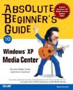 Absolute Beginner's Guide to Windows XP Media Center