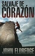 Salvaje de Corazon: Descubramos el Secreto del Alma Masculina = Wild at the Heart