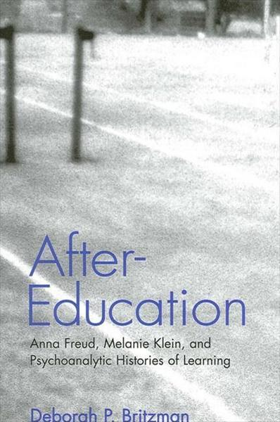 After-Education: Anna Freud, Melanie Klein, and Psychoanalytic Histories of Learning
