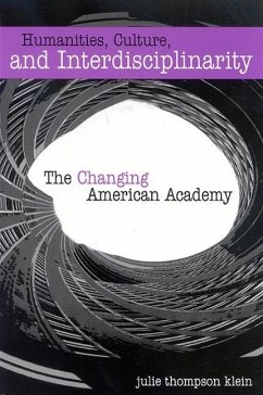 Humanities, Culture, and Interdisciplinarity: The Changing American Academy - Klein, Julie Thompson