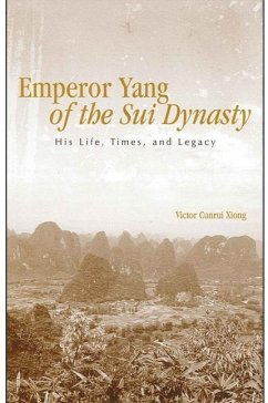 Emperor Yang of the Sui Dynasty: His Life, Times, and Legacy - Xiong, Victor Cunrui