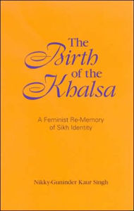 The Birth of the Khalsa: A Feminist Re-Memory of Sikh Identity - Nikky-Guninder Kaur Singh
