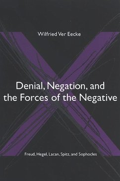 Denial, Negation, and the Forces of the Negative: Freud, Hegel, Lacan, Spitz, and Sophocles - Ver Eecke, Wilfried