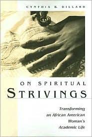 On Spiritual Strivings: Transforming an African American Woman's Academic Life - Cynthia B. Dillard