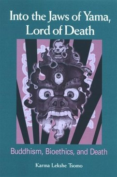 Into the Jaws of Yama, Lord of Death: Buddhism, Bioethics, and Death - Tsomo, Karma Lekshe
