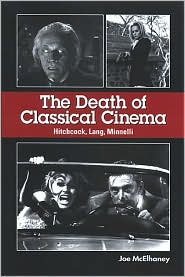 The Death of Classical Cinema: Hitchcock, Lang, Minnelli - Joe McElhaney