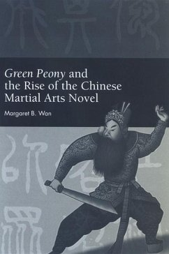 Green Peony and the Rise of the Chinese Martial Arts Novel - Wan, Margaret B.