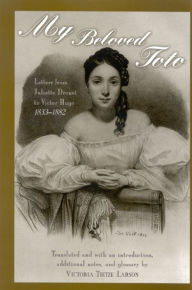 My Beloved Toto: Letters from Juliette Drouet to Victor Hugo, 1833-1882 - Juliette Drouet