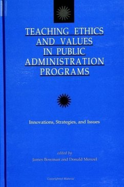 Teaching Ethics and Values in Public Administration Programs: Innovations, Strategies, and Issues - Herausgeber: Bowman, James S. Menzel, Donald C.