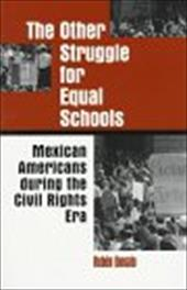 Other Struggle for Equal Schools: Mexican Americans During the Civil Rights Era - Donato, Ruben