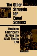 Other Struggle for Equal Schools: Mexican Americans During the Civil Rights Era