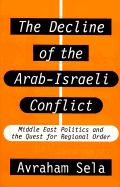 The Decline of the Arab-Israeli Conflict: Middle East Politics and the Quest for Regional Order