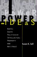 Power and Ideas: North-South Politics of Intellectual Property and Antitrust