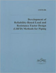 Development of Reliability-Based Load and Resistance Factor Design (LRFD) Methods for Piping - ASME Staff