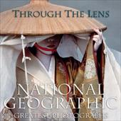 Through the Lens: National Geographic's Greatest Photographs - Bendavid-Val, Leah