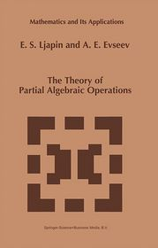 The Theory of Partial Algebraic Operations - E.S. Ljapin, A.E. Evseev