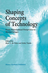 Shaping Concepts of Technology: From Philosophical Perspective to Mental Images - Marc J de Vries