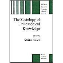 The Sociology Of Philosophical Knowledge - Martin Kusch