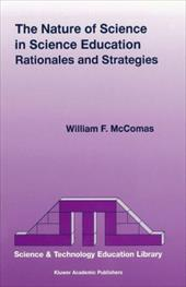 The Nature of Science in Science Education: Rationales and Strategies - McComas, William F. / McComas, W. F.