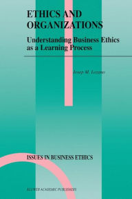 Ethics and Organizations: Understanding Business Ethics as a Learning Process - Josep M. Lozano