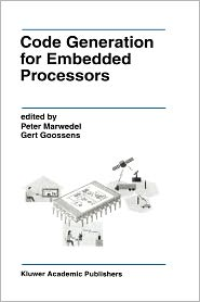 Code Generation for Embedded Processors - Peter Marwedel (Editor), Gert Goossens (Editor)