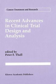 Recent Advances in Clinical Trial Design and Analysis - Peter F. Thall (Editor)