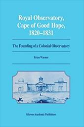 Royal Observatory, Cape of Good Hope, 1820-1831: The Founding of a Colonial Observatory - Warner, Brian
