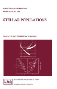 Stellar Populations: Proceedings of the 164th Symposium of the International Astronomical Union, Held in the Hague, The Netherlands, August 15-19, 1994 - Piet C. van der Kruit