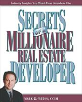 Secrets of a Millionaire Real Estate Developer - Weiss, Mark B.