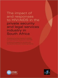 The Impact of and Responses to HIV/AIDS in the Private Security and Legal Services Industry in South Africa - Leickness Simbayi