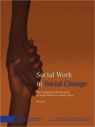 Social Work in Social Change: The Profession and Education of Social Workers in South Africa - Nicci Earle