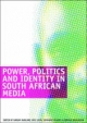 Power, Politics and Identity in South African Media - Adrian Hadland; Eric Louw; Simphiwe Sesanti; Herman Wasserman