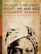 Women's Property Rights, HIV and AIDS and Domestic Violence - Hema Swaminathan; Cherryl Walker; Margaret A. Rugadya