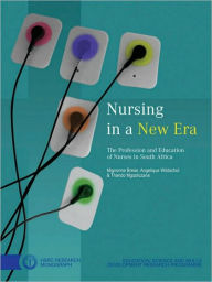 Nursing in a New Era: The Profession and Education of Nurses in South Africa - Mignonne Breier
