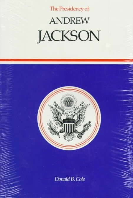 The Presidency of Andrew Jackson - Donald B. Cole