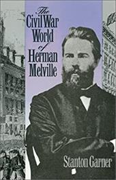 Civil War World of Herman Melville - Garner, Stanton B.
