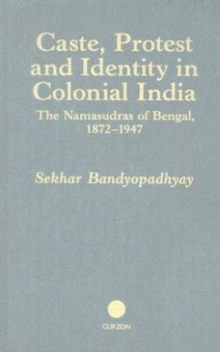 Caste, Protest and Identity in Colonial India: The Namasudras of Bengal, 1872-1947 - Bandyopadhyay, Sekhar