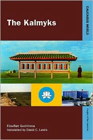 The Kalmyks - Elza-Bair Mataskovna Gouchinova, David C. Lewis (Translator)