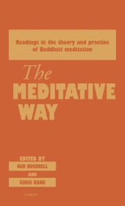 The Meditative Way: Readings in the Theory and Practice of Buddhist Meditation - Roderick Bucknell