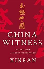 China Witness: Voices from a Silent Generation - Xue, Xinran / Xinran, Xinran / Xinran, 1958-