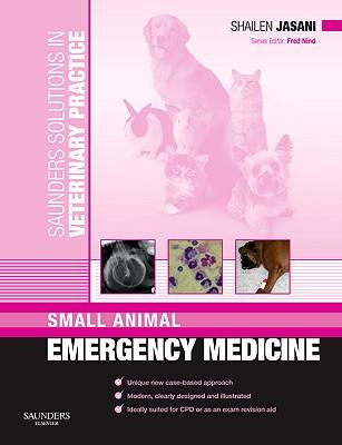 Small Animal Emergency Medicine: Saunders Solutions In Veterinary Practice
