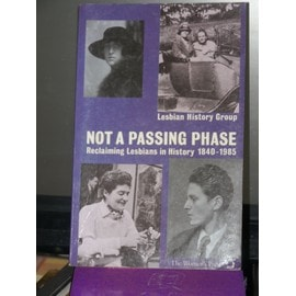 NOT A PASSING PHASE, Reclaiming Lesbians in History, 1840-1985 - Collectif